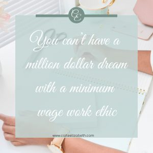 'You can't have a million dollar dream with a minimum wage work ethic'