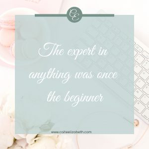 'The expert in anything was once the beginner'