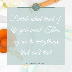 'Decide what kind of life you want. Then say no to everything that isn't that'