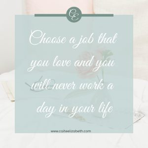 'Choose a job that you love and you will never work a day in your life'