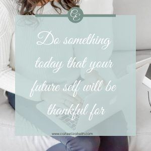 'Do something today that your future self will be thankful for'