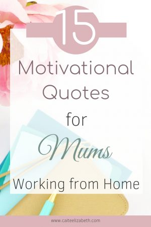 Working from home can be challenging at times, especially for mums working from home around their kids. Read these quotes to help motivate you towards your dreams and goals. #workingfromhome #motivationalquotes #workfromhomemums