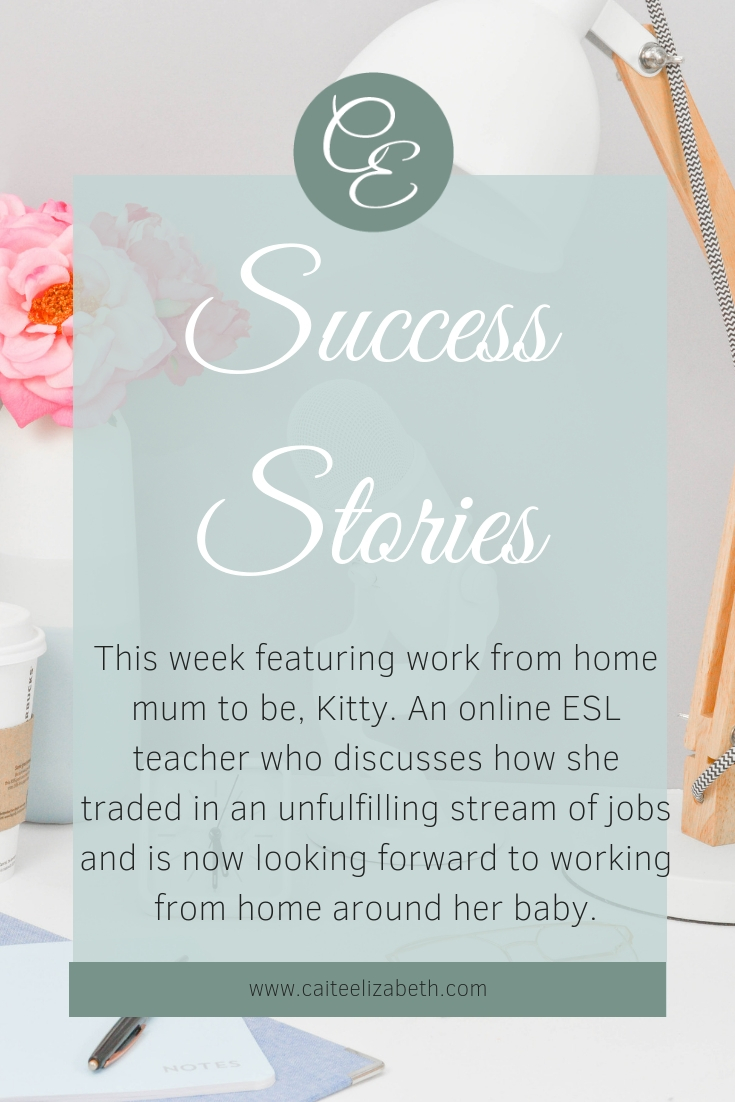 Are you considering working from home but are unsure if it is possible, what careers might suit you or if you can even make an income? Learn about how teacher Kitty has said goodbye to her unfulfilling 9-5 jobs to work from home as an online teacher, whilst expecting her first child. Read more on the blog with her top tips if you are considering teaching online from home. #successstories #workfromhome #mumsworkingfromhome