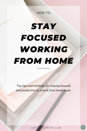 How to keep focused as a work from home mum